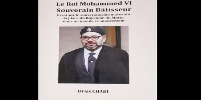 """""""Le Roi Mohammed VI, Souverain Bâtisseur"""", nouvel ouvrage de l'ex-diplomate Driss Chabi"""